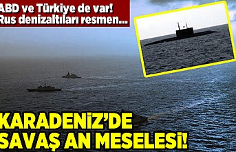 ABD ve Türkiye de var! Rus denizaltıları resmen... Karadeniz'de savaş an meselesi!