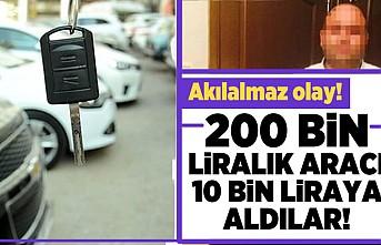 Akıl almaz olay! 200 bin liralık aracı 10 bin liraya aldılar!