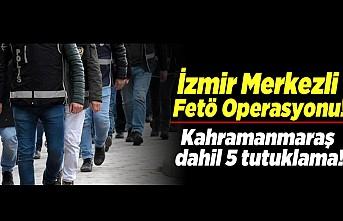İzmir Merkezli Fetö operasyonu! Kahramanmaraş Dahil 5 tutuklu