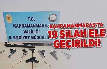 Kahramanmaraş'ta 19 silah ele geçirildi!