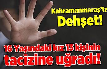 Kahramanmaraş'ta dehşet! 16 yaşındaki kız 13 kişinin tacizine uğradı!