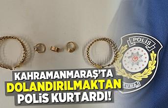 Kahramanmaraş'ta dolandırılmaktan polis kurtardı!