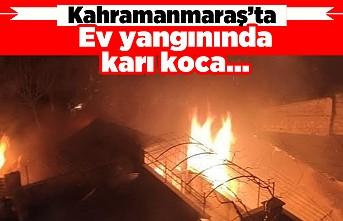 Kahramanmaraş'ta ev yangınında karı koca...
