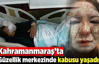 Kahramanmaraş'ta güzellik merkezinde kabusu yaşadı!