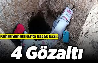 Kahramanmaraş'ta kaçak kazı: 4 gözaltı