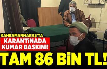 Kahramanmaraş'ta karantinada kumar baskını! Tam 86 bin TL!