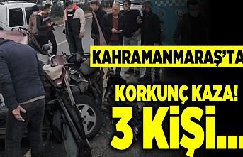 Kahramanmaraş'ta korkunç kaza! 3 kişi...