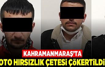 Kahramanmaraş'ta oto hırsızlık çetesi çökertildi!