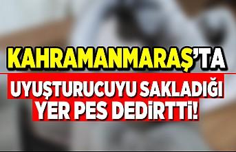 Kahramanmaraş'ta uyuşturucuyu sakladığı yer pes dedirtti!