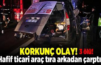 Korkunç olay! Hafif ticari araç tıra arkadan çarptı! 3 ölü!