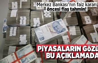 Merkez Bankası'nın faiz kararı önce flaş tahmin!
