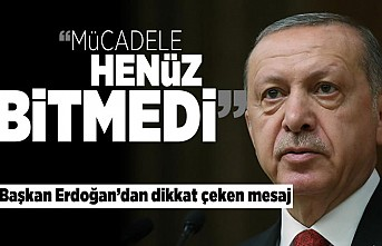 """""""Mücadele henüz bitmedi"""" Başkan Erdoğan'dan  dikkat çeken mesaj!"""