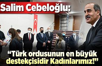 Salim Cebeloğlu: ''Türk ordusunun en büyük destekçisidir Kadınlarımız!''