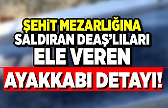 Şehit mezarlığına saldıran DEAŞ'lıları le veren ayakkabı detayı!