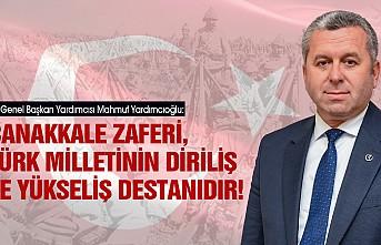 Yardımcıoğlu: Çanakkale Zaferi, Türk Milletinin Diriliş ve Yükseliş Destanıdır!