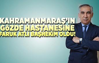 Kahramanmaraş'ın gözde hastanesine Faruk Atlı Başhekim oldu!