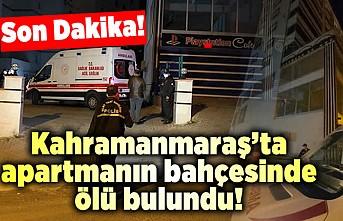 Kahramanmaraş'ta apartman bahçesinde ölü bulundu!