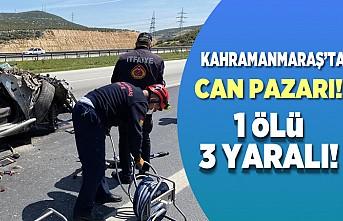 Kahramanmaraş'ta can pazarı! 1 ölü 3 yaralı!