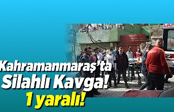 Kahramanmaraş'ta çıkan silahlı kavgada bir kişi yaralandı!