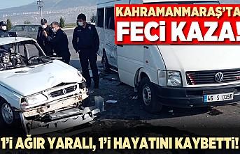 Kahramanmaraş'ta feci kaza! 1 ağır yaralı 1 ölü!