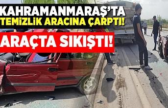 Kahramanmaraş'ta feci kaza araca sıkıştı!