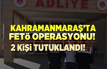 Kahramanmaraş'ta fetöcü 2 kişi tutuklandı!