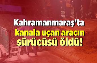Kahramanmaraş'ta kanala uçan aracın sürücüsü hayatını kaybetti!