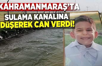 Kahramanmaraş'ta sulama kanalına düştü hayatını kaybetti!