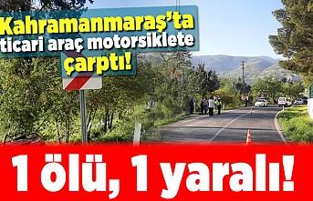 Kahramanmaraş'ta ticari araç motorsiklete çarptı!