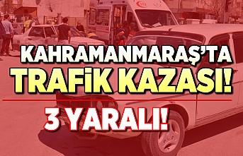 Kahramanmaraş'ta trafik kazası! 3 yaralı...
