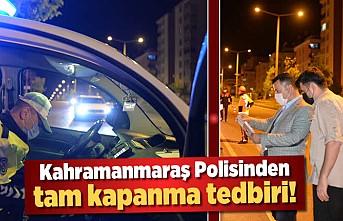 Kahramanmaraş Polisinden tam kapanma tedbiri!