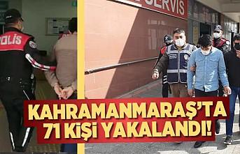 Kahramanmaraş'ta 71 kişi yakalandı!