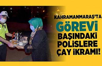 Kahramanmaraş'ta ki görevi başındakileri çay ikramı!