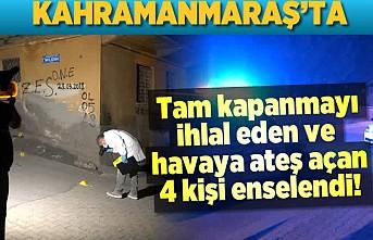 Kahramanmaraş'ta tam kapanmayı ihlal eden ve havaya ateş açan 4 kişi enselendi!