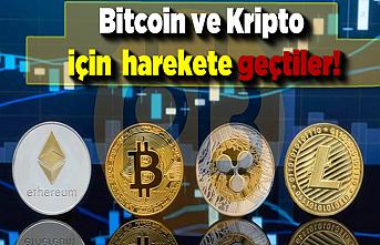 Bitcoin ve Kripto için harekete geçtiler!