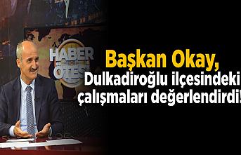 Başkan Okay, Dulkadiroğlu ilçesindeki çalışmaları değerlendirdi!