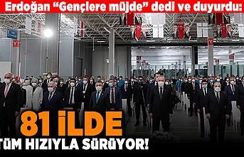 """Erdoğan """"Gençlere müjde"""" dedi ve duyurdu: 81 ilde tüm hızıyla devam ediyor!"""