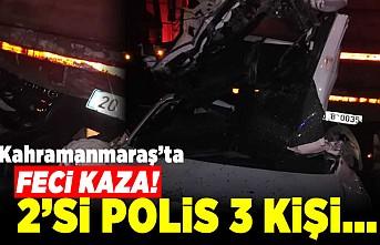 Kahramanmaraş'ta Feci kaza! 2'si polis 3 kişi...