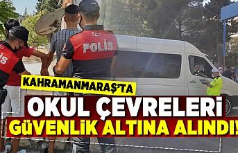 Kahramanmaraş'ta okul çevreleri güvenlik altına alındı!