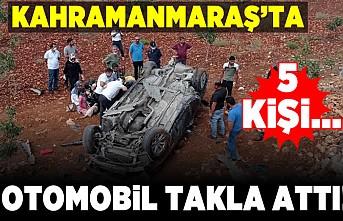 Kahramanmaraş'ta otomobil takla attı 5 kişi...