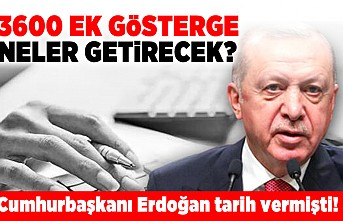 3600 Ek gösterge neler getirecek? Cumhurbaşkanı Erdoğan tarih vermişti!
