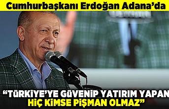 """Cumhurbaşkanı Erdoğan Adana'da """"Türkiye'ye güvenip yatırım yapan hiç kimse pişman olmaz"""""""