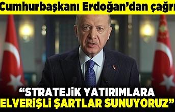 """Cumhurbaşkanı Erdoğan'dan çağrı! """"Stratejik yatırımlara elverişli şartlar sunuyoruz!"""""""