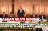 Başkan Adayı Güngör: 'Kahramanmaraş Kahramanmaraş gibi, Gaziantep Gaziantep gibi olmalı' dedi!