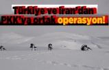 Türkiye ve İran'dan PKK'ya ortak operasyon!