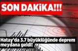 Hatay'da 3.7 bbüyüklüğünde deprem meydana geldi!