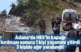 Adana'da HES'in kapağı kırılması sonucu 1 kişi yaşamını yitirdi, 3 kişide ağır yaralandı!