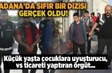 Adana'da Sıfır Bir dizisi gerçek oldu, uyuşturucu ticareti yaptıran örgüt...