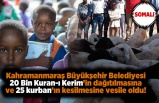 Kahramanmaraş Büyükşehir Belediyesi Somali'de 20 bin Kuran-ı Kerim'in dağıtılmasına ve 25 kurban'ın dağıtılmasına vesile oldu!