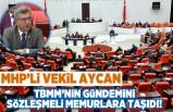 MHP'li Vekil Aycan TBMM'nin Gündemini Sözleşmeli Memurlara Taşıdı!